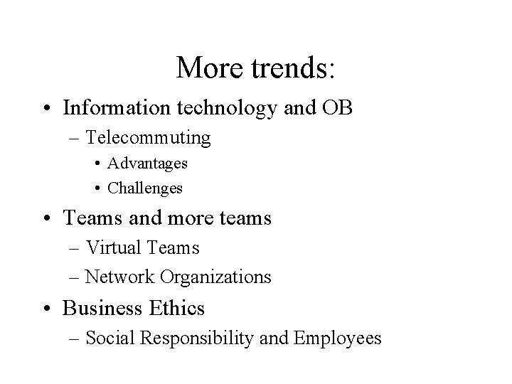 More trends: • Information technology and OB – Telecommuting • Advantages • Challenges •