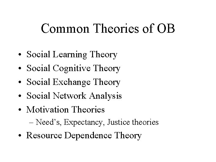 Common Theories of OB • • • Social Learning Theory Social Cognitive Theory Social