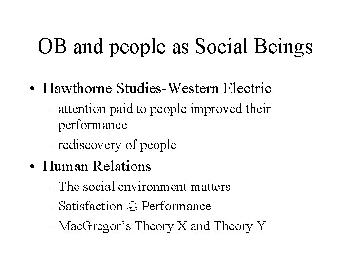 OB and people as Social Beings • Hawthorne Studies-Western Electric – attention paid to