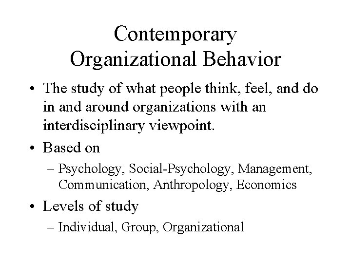 Contemporary Organizational Behavior • The study of what people think, feel, and do in