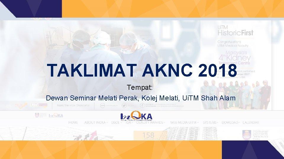 TAKLIMAT AKNC 2018 Tempat: Dewan Seminar Melati Perak, Kolej Melati, Ui. TM Shah Alam