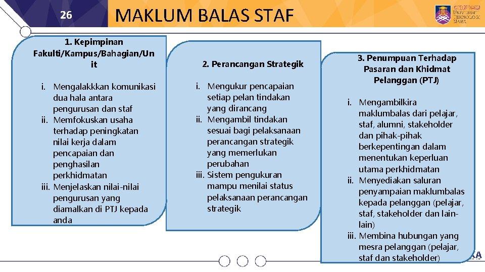 26 MAKLUM BALAS STAF 1. Kepimpinan Fakulti/Kampus/Bahagian/Un it i. Mengalakkkan komunikasi dua hala antara