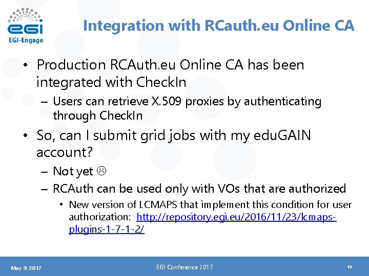 Integration with RCauth. eu Online CA • Production RCAuth. eu Online CA has been