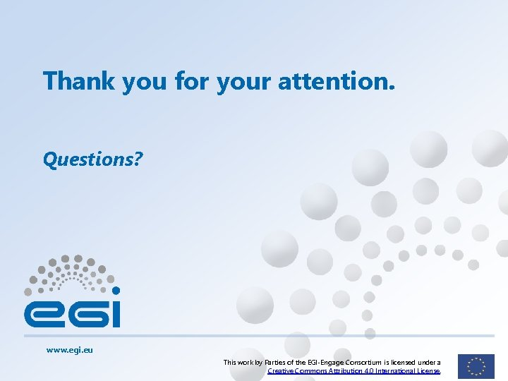 Thank you for your attention. Questions? www. egi. eu This work by Parties of