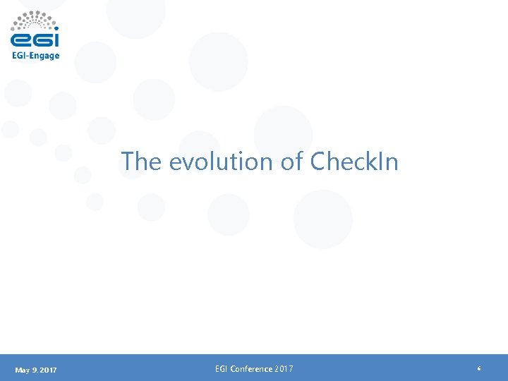 The evolution of Check. In May 9, 2017 EGI Conference 2017 6