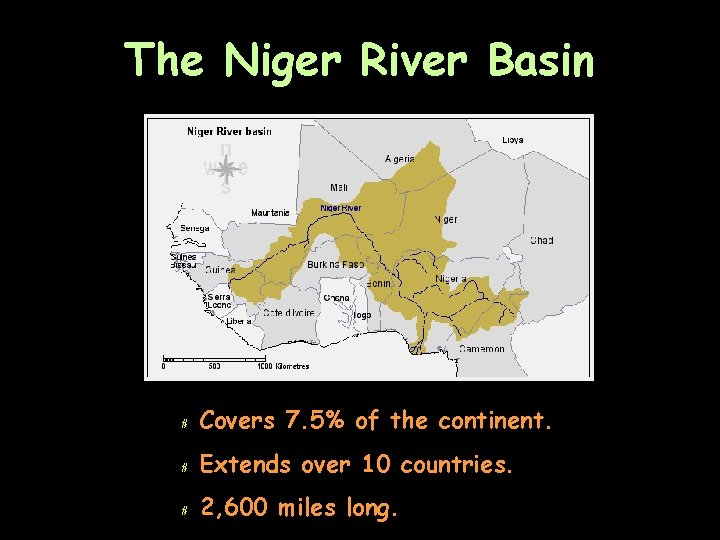The Niger River Basin # Covers 7. 5% of the continent. # Extends over