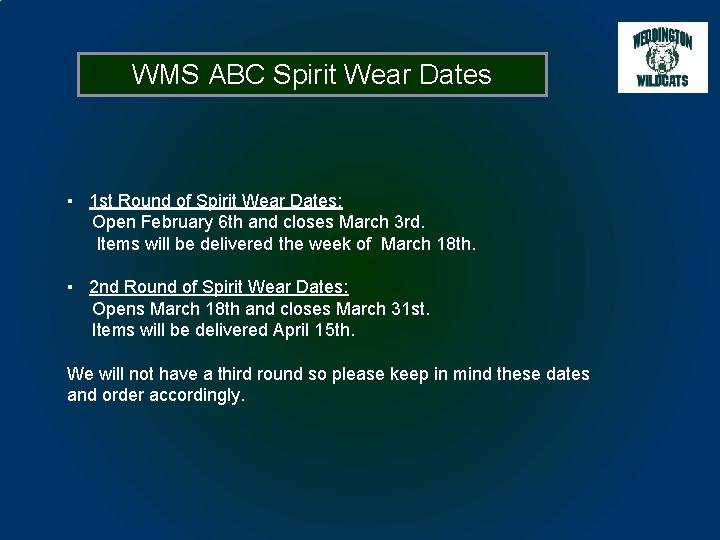 WMS ABC Spirit Wear Dates ▪ 1 st Round of Spirit Wear Dates: Open