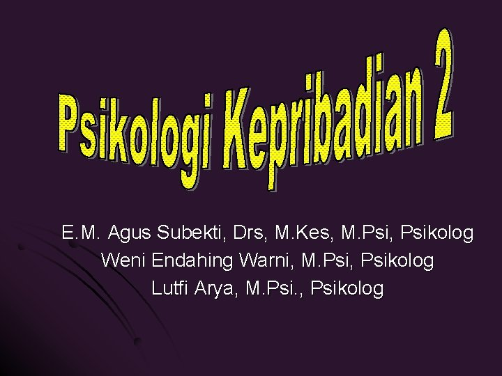 E. M. Agus Subekti, Drs, M. Kes, M. Psi, Psikolog Weni Endahing Warni, M.