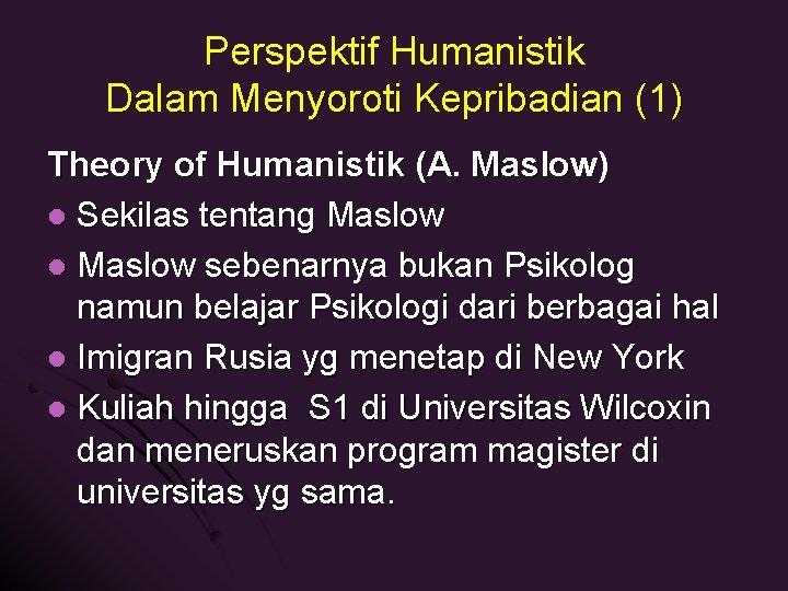 Perspektif Humanistik Dalam Menyoroti Kepribadian (1) Theory of Humanistik (A. Maslow) l Sekilas tentang