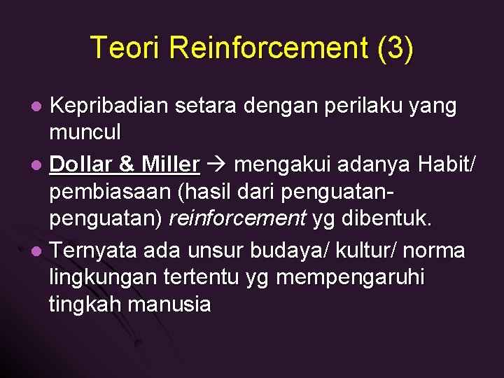 Teori Reinforcement (3) Kepribadian setara dengan perilaku yang muncul l Dollar & Miller mengakui