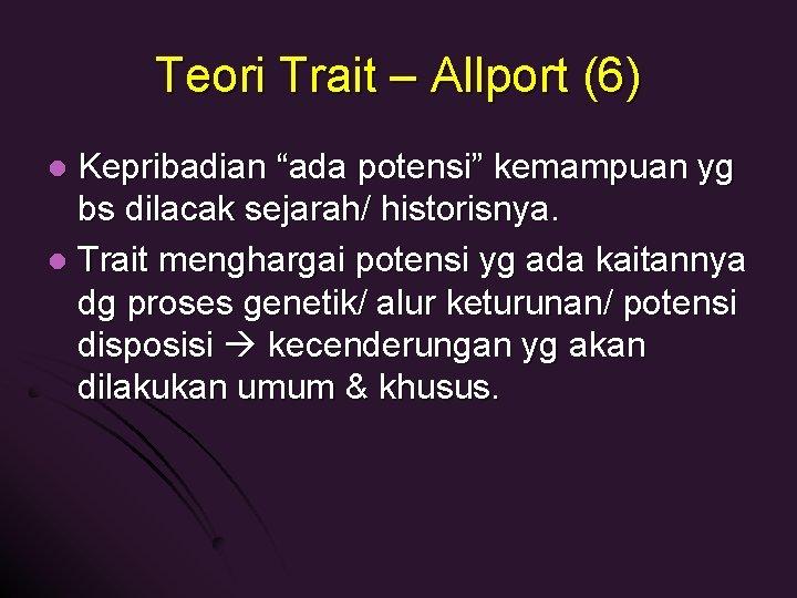"""Teori Trait – Allport (6) Kepribadian """"ada potensi"""" kemampuan yg bs dilacak sejarah/ historisnya."""