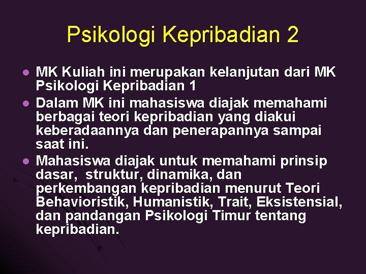 Psikologi Kepribadian 2 l l l MK Kuliah ini merupakan kelanjutan dari MK Psikologi