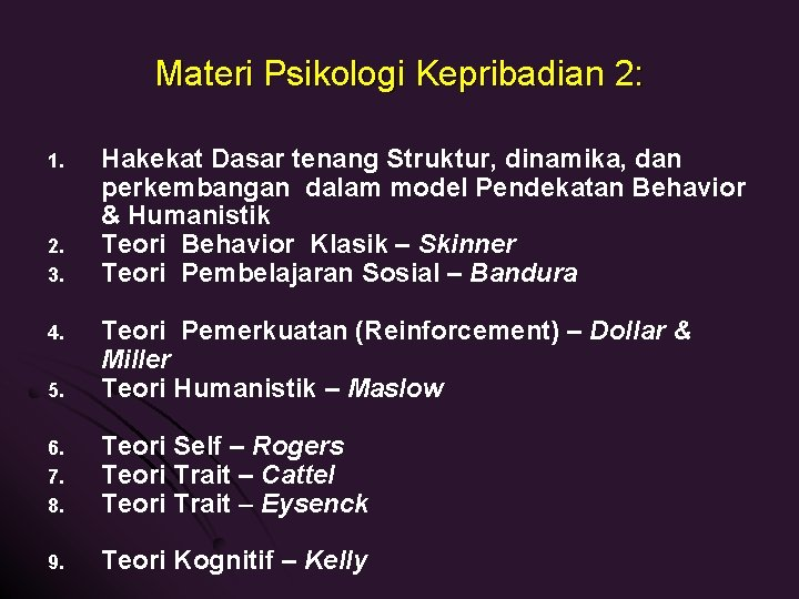 Materi Psikologi Kepribadian 2: 1. 2. 3. Hakekat Dasar tenang Struktur, dinamika, dan perkembangan