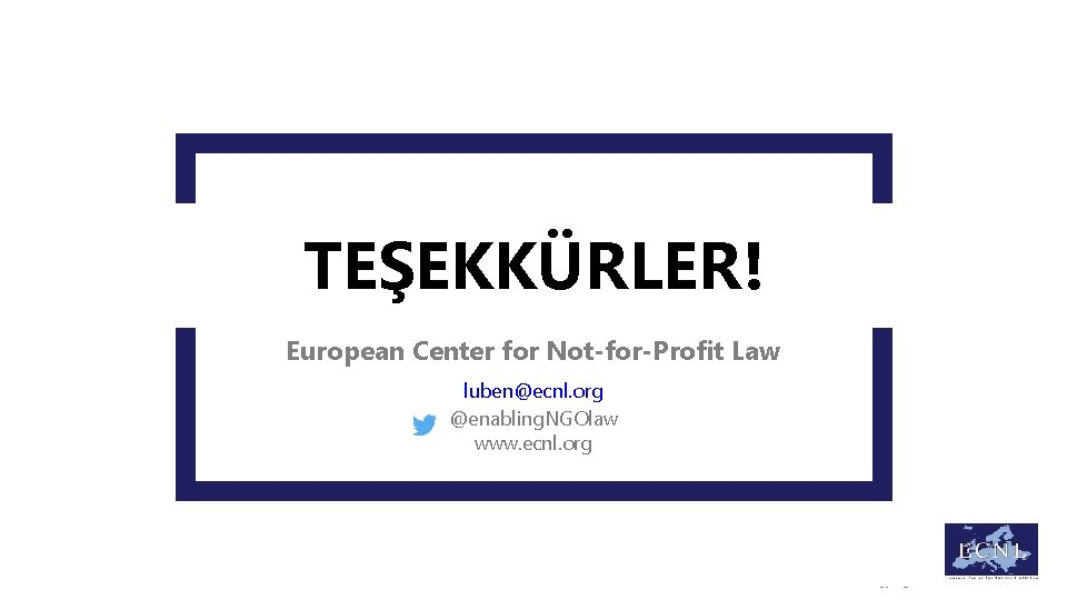 TEŞEKKÜRLER! European Center for Not-for-Profit Law luben@ecnl. org @enabling. NGOlaw www. ecnl. org Copyright