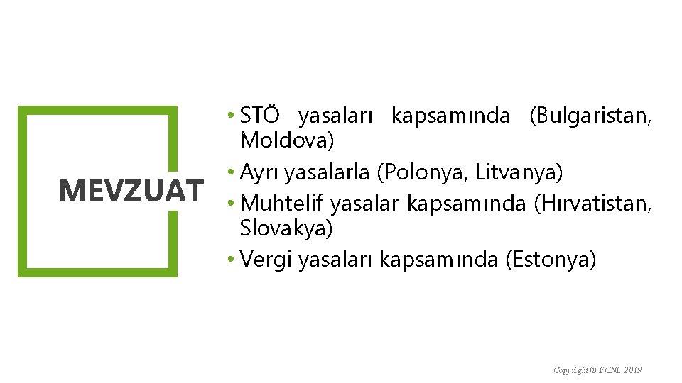 MEVZUAT • STÖ yasaları kapsamında (Bulgaristan, Moldova) • Ayrı yasalarla (Polonya, Litvanya) • Muhtelif
