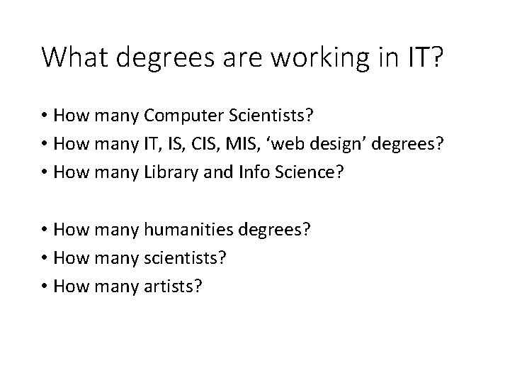 What degrees are working in IT? • How many Computer Scientists? • How many