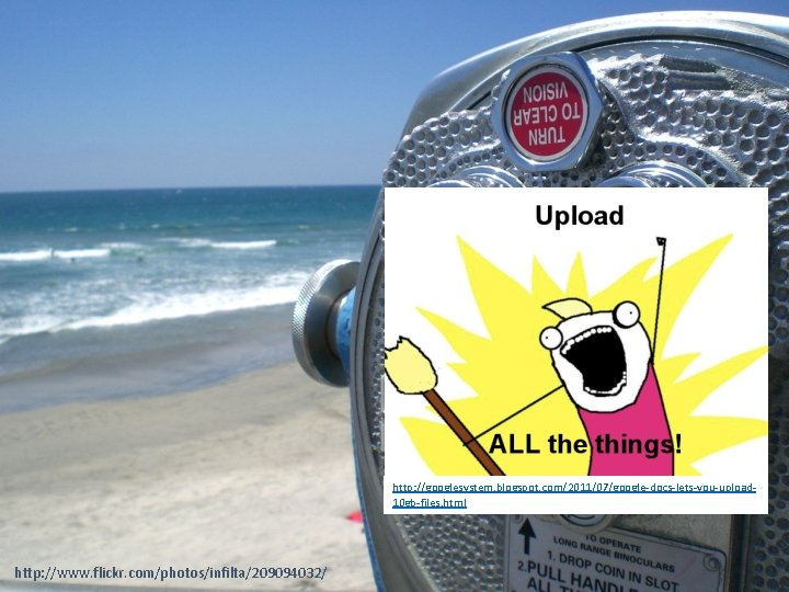 http: //googlesystem. blogspot. com/2011/07/google-docs-lets-you-upload 10 gb-files. html http: //www. flickr. com/photos/infilta/209094032/
