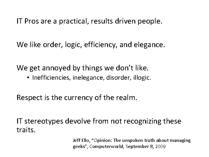 IT Pros are a practical, results driven people. We like order, logic, efficiency, and