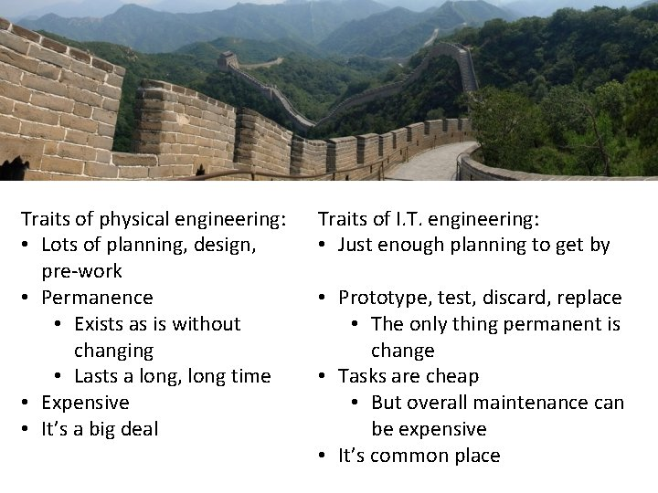 Traits of physical engineering: • Lots of planning, design, pre-work • Permanence • Exists