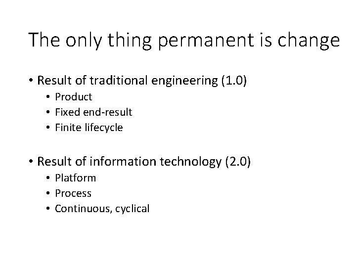The only thing permanent is change • Result of traditional engineering (1. 0) •