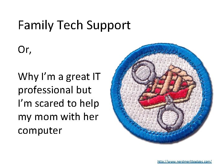 Family Tech Support Or, Why I'm a great IT professional but I'm scared to