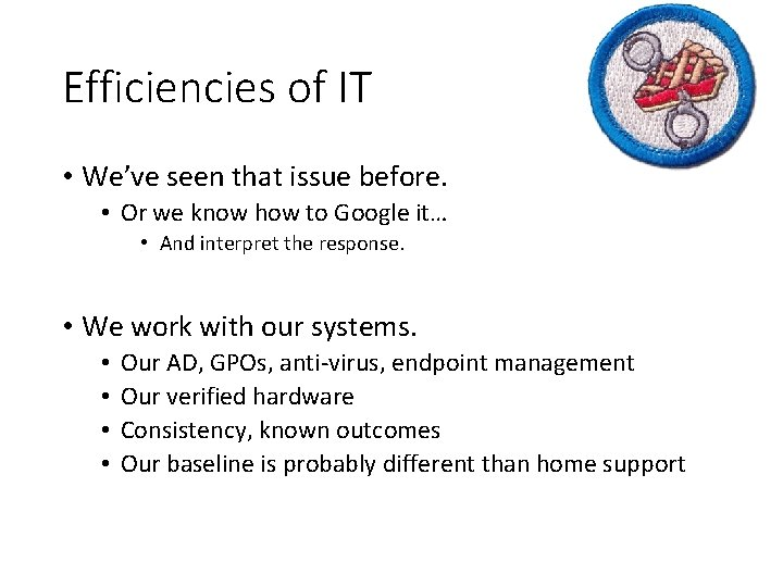Efficiencies of IT • We've seen that issue before. • Or we know how