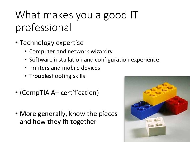 What makes you a good IT professional • Technology expertise • • Computer and