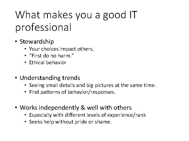 What makes you a good IT professional • Stewardship • Your choices impact others.