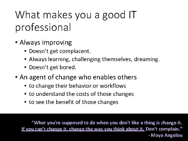 What makes you a good IT professional • Always improving • Doesn't get complacent.