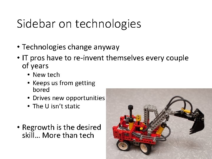 Sidebar on technologies • Technologies change anyway • IT pros have to re-invent themselves
