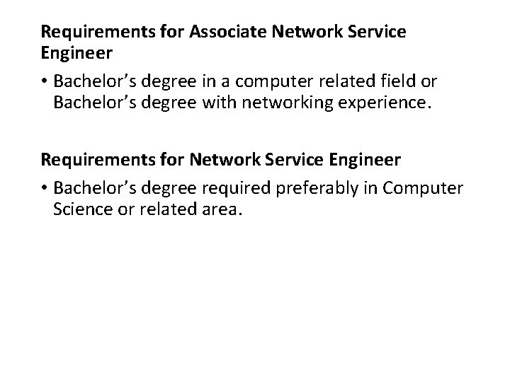 Requirements for Associate Network Service Engineer • Bachelor's degree in a computer related field