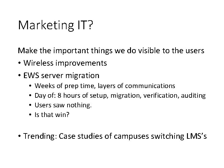 Marketing IT? Make the important things we do visible to the users • Wireless