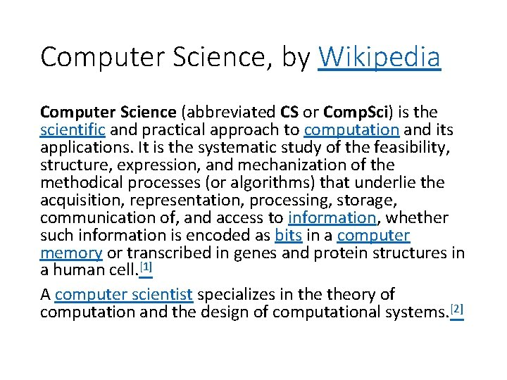 Computer Science, by Wikipedia Computer Science (abbreviated CS or Comp. Sci) is the scientific