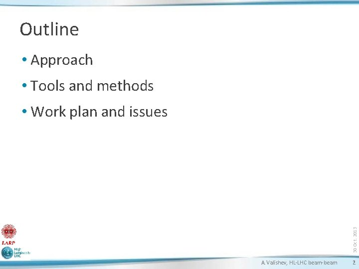 Outline • Approach • Tools and methods 30 Oct. 2013 • Work plan and