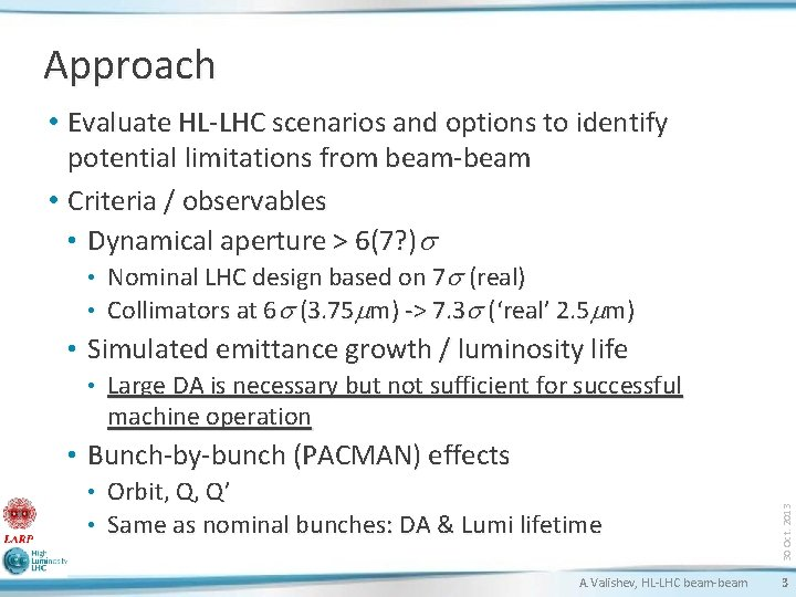 Approach • Evaluate HL-LHC scenarios and options to identify potential limitations from beam-beam •