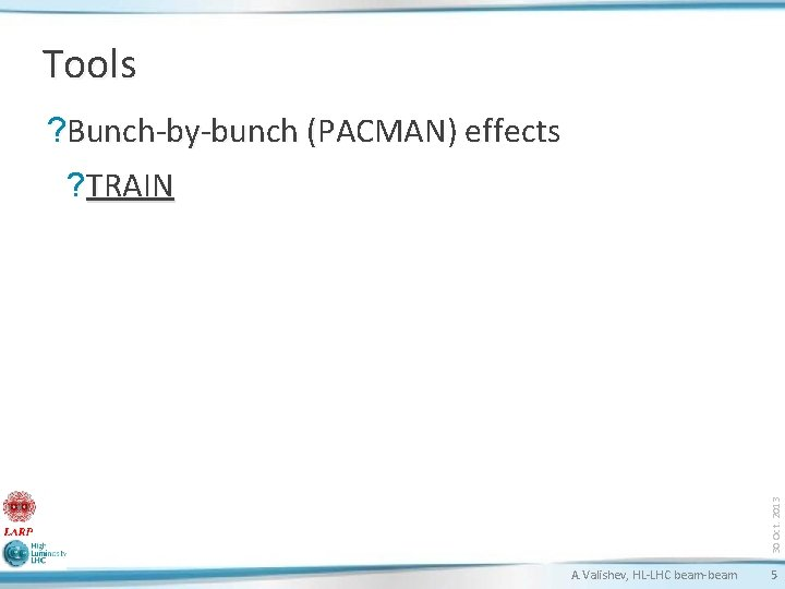 Tools ? Bunch-by-bunch (PACMAN) effects 30 Oct. 2013 ? TRAIN A. Valishev, HL-LHC beam-beam