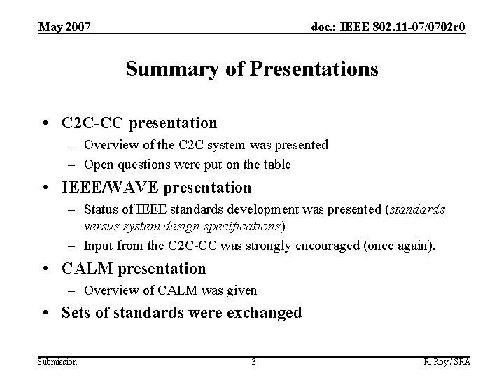 May 2007 doc. : IEEE 802. 11 -07/0702 r 0 Summary of Presentations •