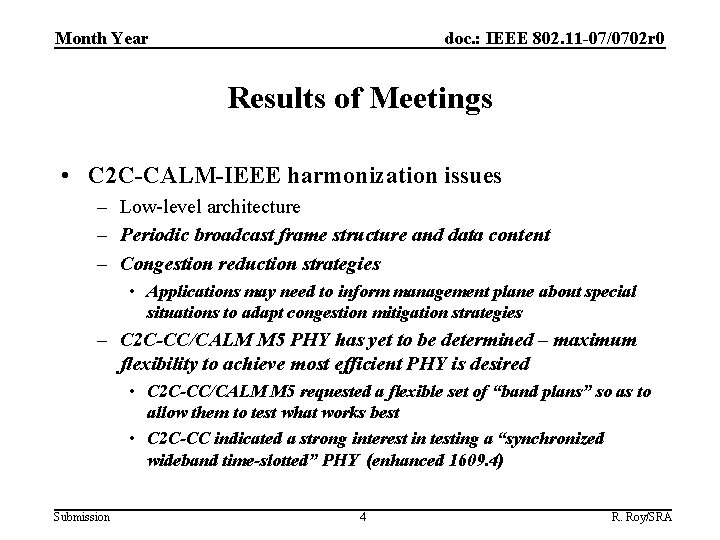 doc. : IEEE 802. 11 -07/0702 r 0 Month Year Results of Meetings •