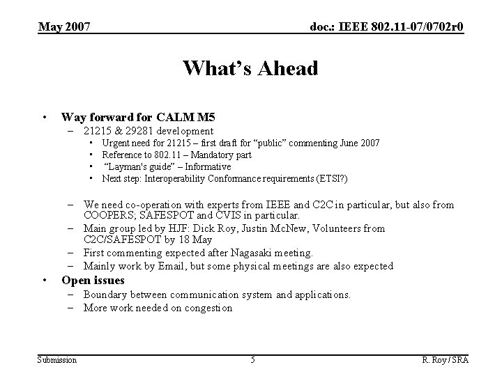 May 2007 doc. : IEEE 802. 11 -07/0702 r 0 What's Ahead • Way