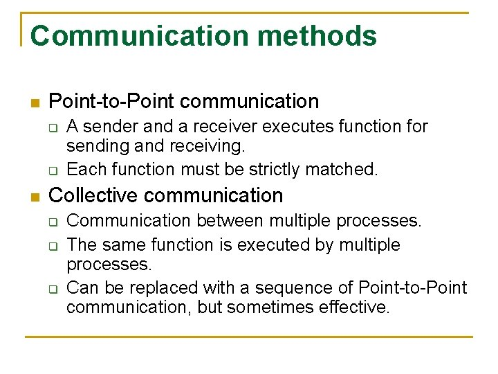 Communication methods n Point-to-Point communication q q n A sender and a receiver executes