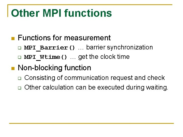 Other MPI functions n Functions for measurement q q n MPI_Barrier() … barrier synchronization