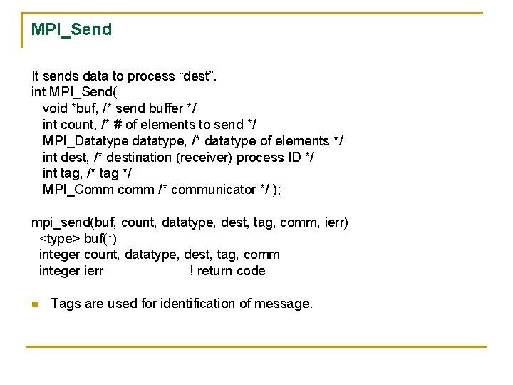 "MPI_Send It sends data to process ""dest"". int MPI_Send( void *buf, /* send buffer"