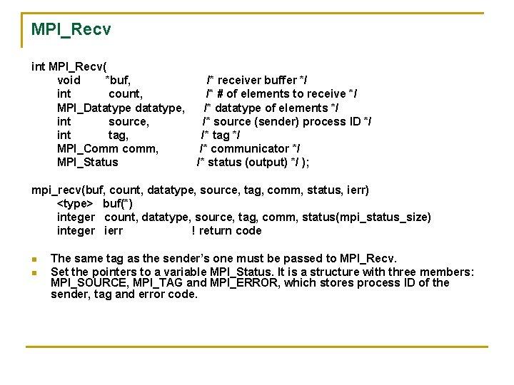 MPI_Recv int MPI_Recv( void *buf, int count, MPI_Datatype datatype, int source, int tag, MPI_Comm