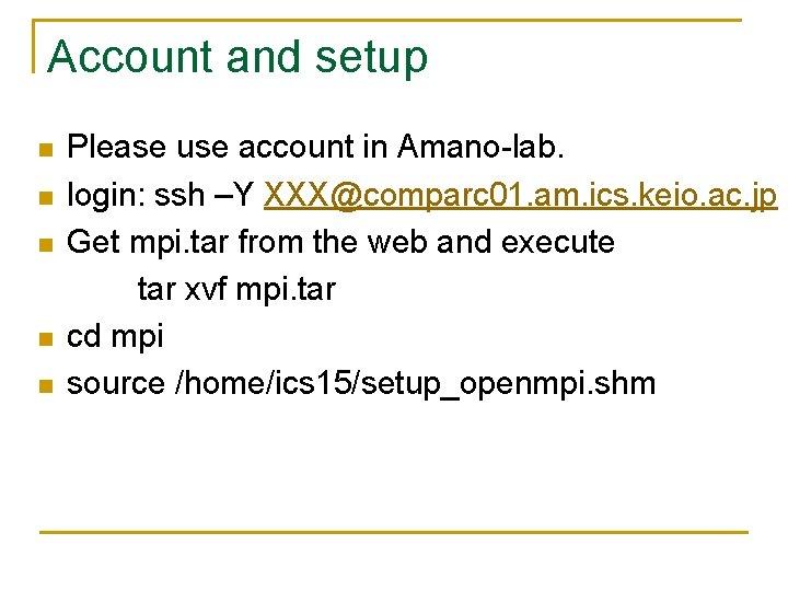 Account and setup n n n Please use account in Amano-lab. login: ssh –Y