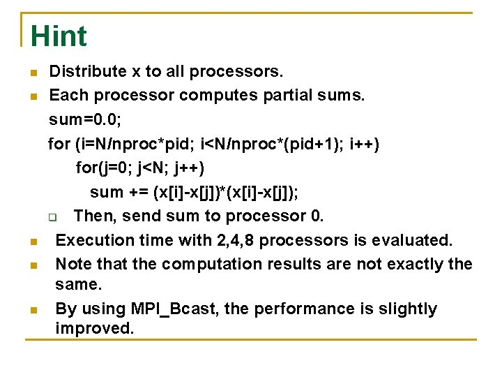 Hint n n n Distribute x to all processors. Each processor computes partial sums.