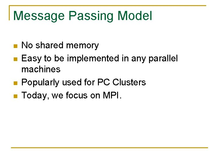 Message Passing Model n n No shared memory Easy to be implemented in any