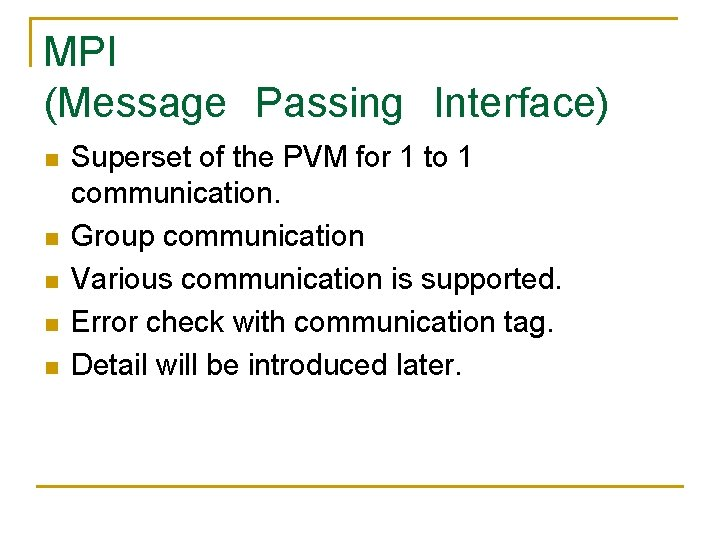 MPI (Message Passing Interface) n n n Superset of the PVM for 1 to 1 communication.