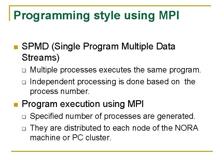 Programming style using MPI n SPMD (Single Program Multiple Data Streams) q q n
