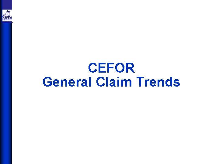 CEFOR General Claim Trends