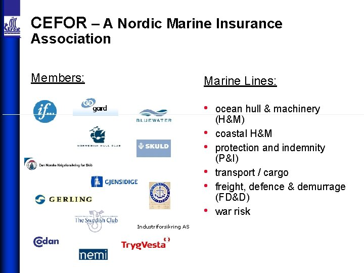 CEFOR – A Nordic Marine Insurance Association Members: Marine Lines: • • • Industriforsikring